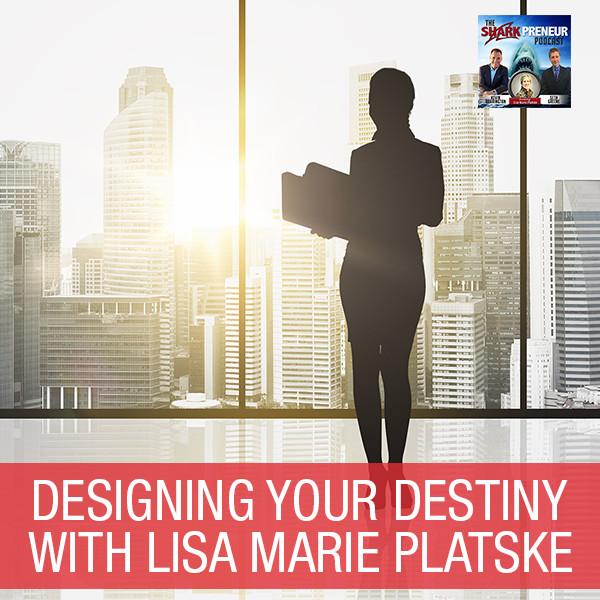 SP Lisa Marie Platske | Designing Your Destiny
